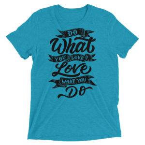 Do What You Love, Love What You Do Short Sleeve T-shirt